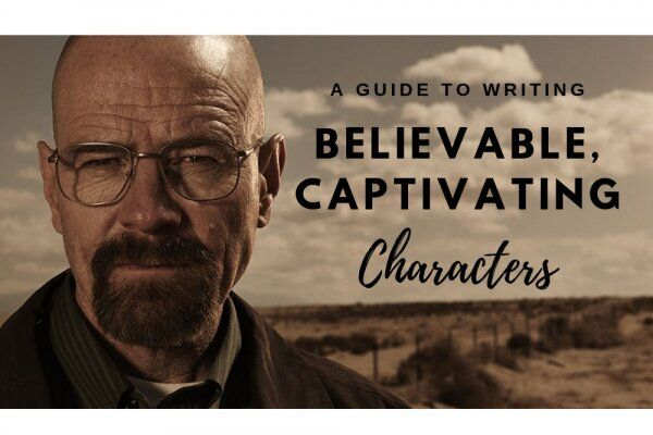 A Guide to Writing Believable, Captivating Characters