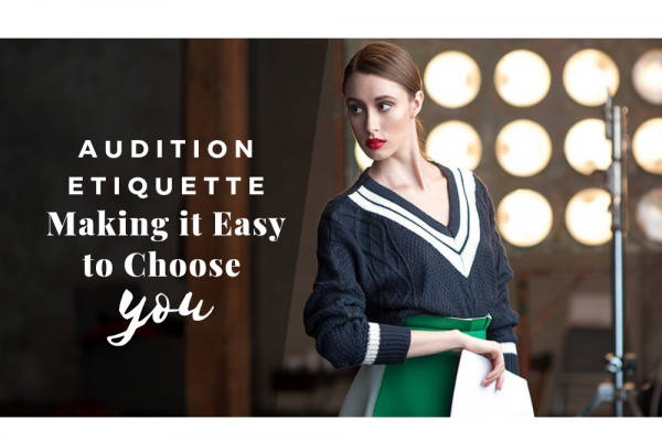 Audition Etiquette – Making it Easy to Choose You