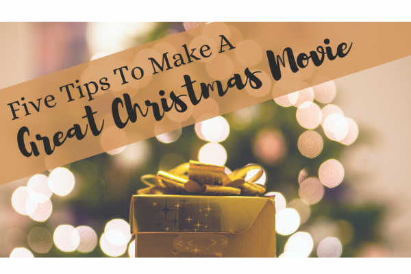 Five Tips To Make A Great Christmas Movie
