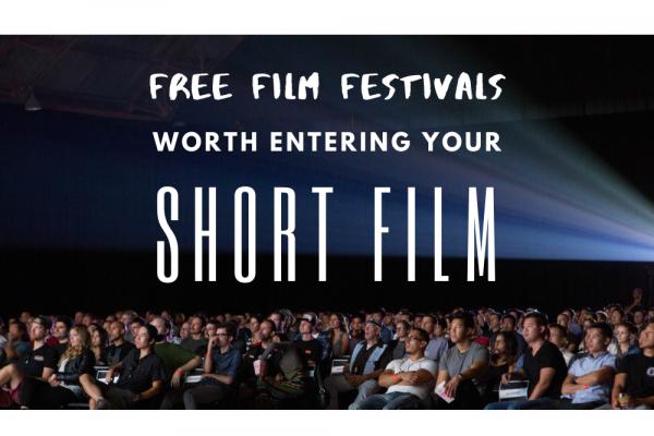 FREE Film Festivals Worth Entering Your Short Film