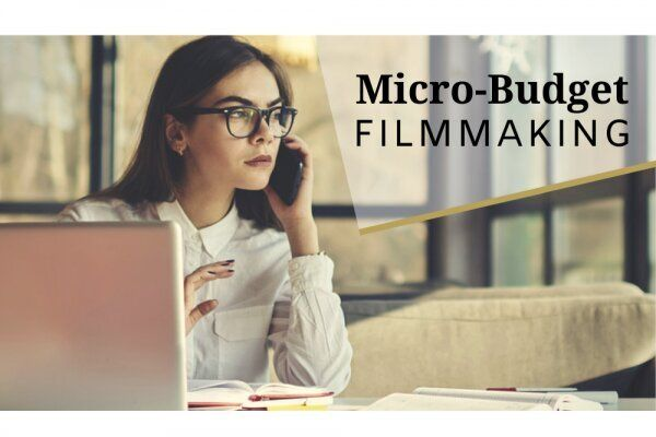 Micro-Budget Filmmaking – 5 Tips for Producers
